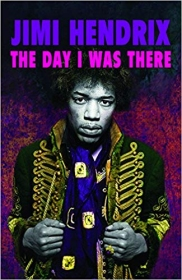 Jimi Hendrix — The Day I was There